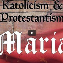 Katolicism & Protestantism – Maria