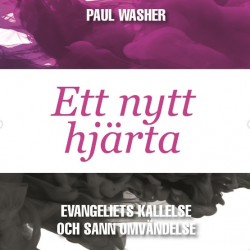 Ny bok av Paul Washer på svenska: Ett nytt hjärta – Evangeliets kallelse och sann omvändelse