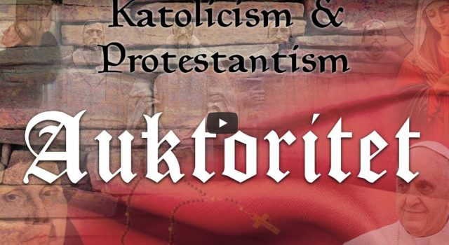Katolicism & Protestantism – Auktoritet (video från Logia)