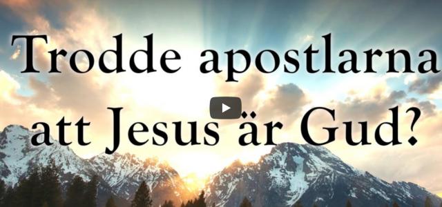 Trodde apostlarna att Jesus är Gud? (video från Logia)